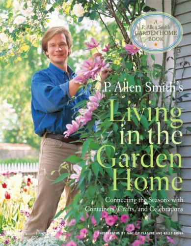 P. Allen Smith's Living in the Garden Home: Connecting the Seasons with Containers, Crafts, and Celebrations (P. Allen Smith Garden Home Boo - P. Allen Smith