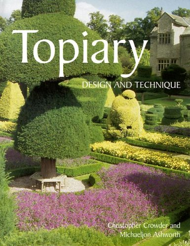 Topiary: Design and Technique - Christopher Crowder; Michaeljon Ashworth