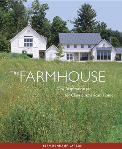 The Farmhouse: New Inspiration for the Classic American Home - Jean Rehkamp Larson