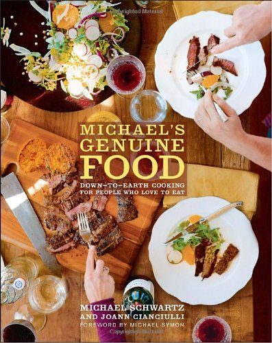 Michael's Genuine Food: Down-to-Earth Cooking for People Who Love to Eat - Michael Schwartz; JoAnn Cianciulli