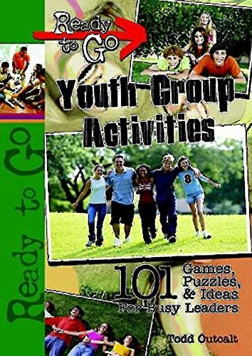 Ready-to-Go Youth Group Activities: 101 Games, Puzzles, Quizzes, and Ideas for Busy Leaders - Todd Outcalt