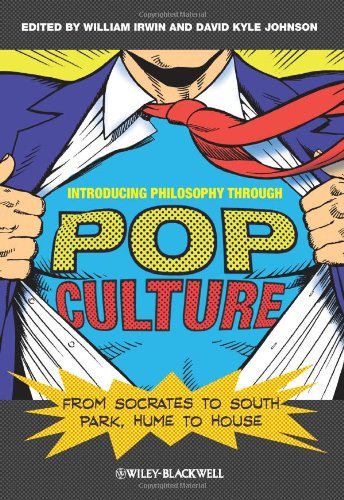 Introducing Philosophy Through Pop Culture: From Socrates to South Park, Hume to House - William Irwin; David Kyle Johnson