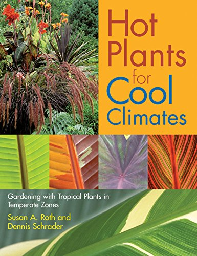 Hot Plants for Cool Climates: Gardening Wth Tropical Plants in Temperate Zones - Dennis Schrader