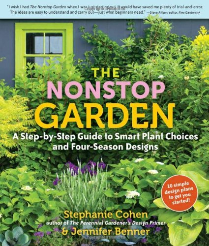The Nonstop Garden: A Step-by-Step Guide to Smart Plant Choices and Four-Season Designs - Stephanie Cohen, Jennifer Benner
