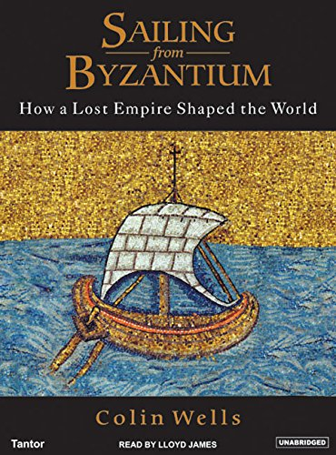 Sailing from Byzantium: How a Lost Empire Shaped the World - Colin Wells