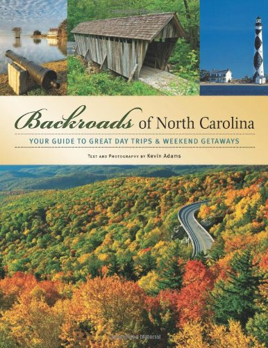 Backroads of North Carolina: Your Guide to Great Day Trips & Weekend Getaways - Kevin Adams