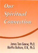 Our Spiritual Connection - Tom Greene; Martha Barham; James Tom Greene