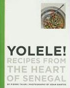 Yolele!  Recipes From the Heart of Senegal - Pierre Thiam