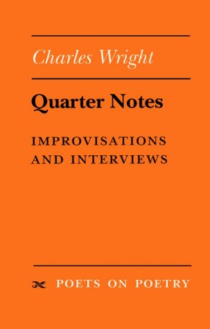 Quarter Notes: Improvisations and Interviews (Poets on Poetry) - Charles Wright
