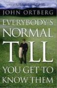 Everybodys Normal Till You Get To Know Them - John Ortberg