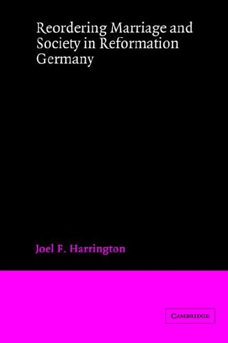 Reordering Marriage and Society in Reformation Germany - Joel F. Harrington