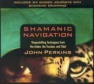 Shamanic Navigation (Shapeshifting Techniques from the Andes, Yucatan and Tibet) - John Perkins