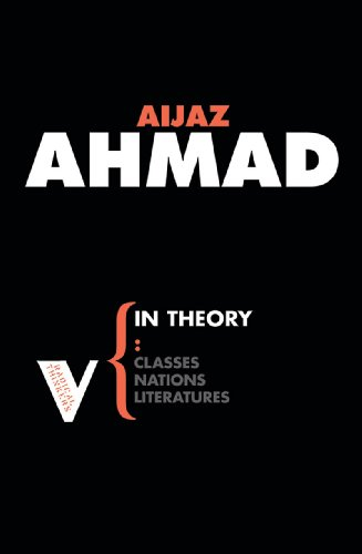 In Theory: Nations, Classes, Literatures - Aijaz Ahmad