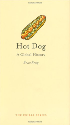Hot Dog: A Global History (Reaktion Books - Edible) - Bruce Kraig