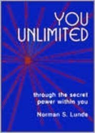 You Unlimited: Through the Secret Power Within You - Norman Lunde