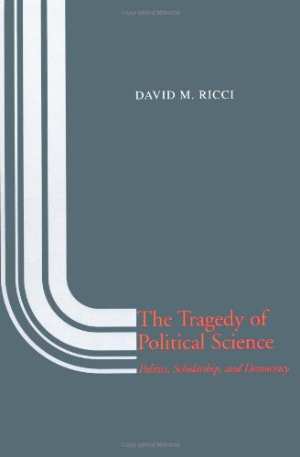 The Tragedy of Political Science: Politics, Scholarship, and Democracy - David M. Ricci