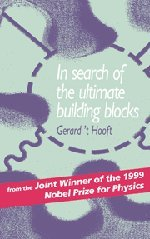 In Search of the Ultimate Building Blocks - Gerard 't Hooft