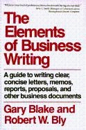 Elements of Business Writing: A Guide to Writing Clear, Concise Letters, Mem - Gary Blake, Robert W. Bly