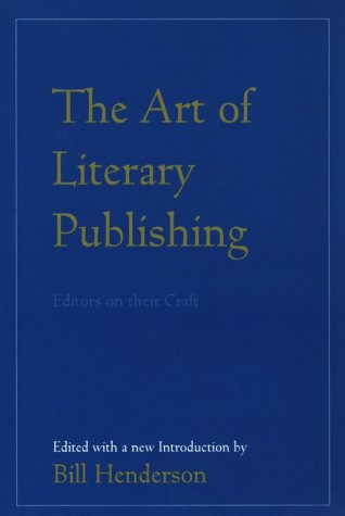 The Art of Literary Publishing: Editors on Their Craft - Bill Henderson