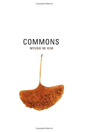Commons (New California Poetry) - Myung Mi Kim