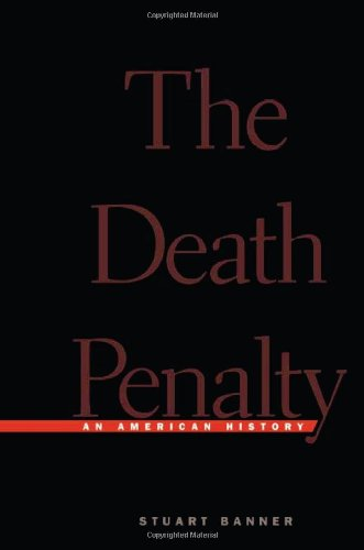 The Death Penalty: An American History - Stuart Banner