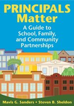 Principals Matter: A  Guide to School, Family, and Community Partnerships - Mavis G. Sanders; Steven Sheldon
