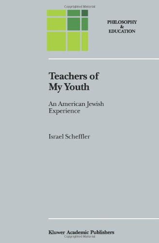Teachers of My Youth: An American Jewish Experience (Philosophy and Education) - Israel Scheffler