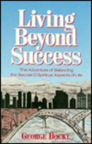 Living Beyond Success: The Adventure of Balancing the Secular and Spiritual Aspects of Life - George Bockl