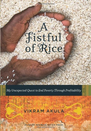A Fistful of Rice: My Unexpected Quest to End Poverty Through Profitability - Vikram Akula