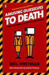Amusing Ourselves to Death - Postman, Neil; Postman, Andrew
