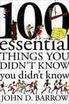 100 Essential Things You Didn't Know You Didn't Know - Barrow, John D.
