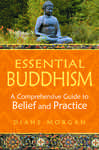Essential Buddhism: A Comprehensive Guide to Belief and Practice - Morgan, Diane
