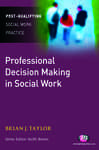 Professional Decision Making in Social Work - Taylor, Brian