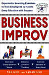 Business Improv: Experiential Learning Exercises to Train Employees to Handle Every Situation with Success - Gee, Val; Gee, Sarah
