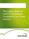 The Ladies Book of Useful Information Compiled from many sources