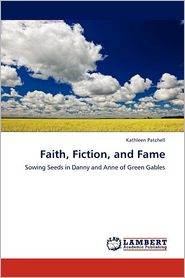 Faith, Fiction, And Fame - Kathleen Patchell
