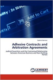 Adhesive Contracts And Arbitration Agreements - Gabriel Herman