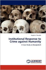 Institutional Response To Crime Against Humanity - Angshu J. Fouzder