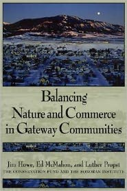 Balancing Nature and Commerce in Gateway Communities - Jim Howe, Luther Propst, Edward T. McMahon