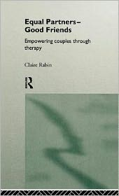 Equal Partners - Good Friends: Empowering Couples Through Therapy - Claire Rabin, Rabin Claire