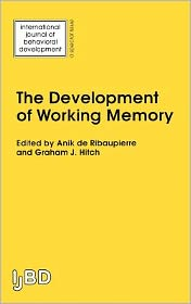 The Development of Working Memory: A Special Issue of the International Journal of Behavioural Development - Anik De Ribaupierre (Editor), Graham Hitch (Editor)