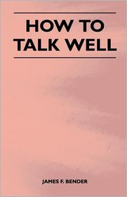 How To Talk Well - James F. Bender