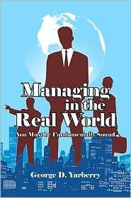 Managing in the Real World: You Must be Fundamentally Sound - George D. Yarberry