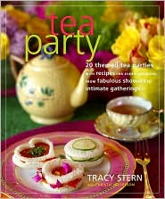 Tea Party: 20 Themed Tea Parties with Recipes for Every Occasion, from Fabulous Showers to Intimate Gatherings - Tracy Stern, With Christie Matheson