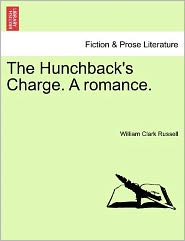 The Hunchback's Charge. A Romance. - William Clark Russell