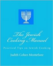 The Jewish Cooking Manuel: Practical Tips on Jewish Cooking - Judith Montefiore, Tom Thomas (Editor)