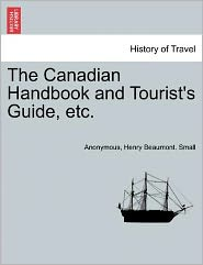 The Canadian Handbook and Tourist's Guide, etc. - Anonymous, Henry Beaumont. Small