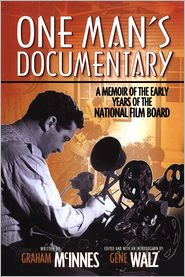 One Man's Documentary: A Memoir of the Early Days of the National Film Board - Graham McInnes, Gene Walz (Editor)