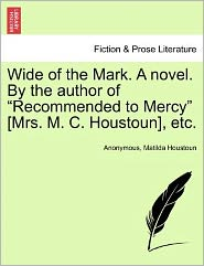 Wide of the Mark. A novel. By the author of