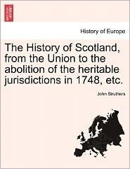 The History Of Scotland, From The Union To The Abolition Of The Heritable Jurisdictions In 1748, Etc. - John Struthers